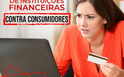 10 Abusos que as instituições financeiras cometem contra os consumidores: saiba o que fazer!
