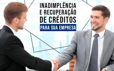 Inadimplência e recuperação de créditos para sua empresa: como funciona?