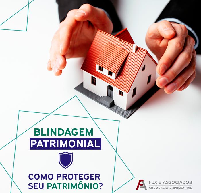 Blindagem Patrimonial: Saiba como proteger o patrimônio da sua família!
