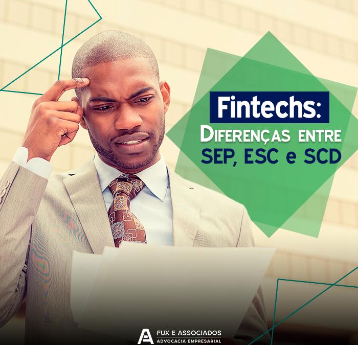 Fintechs: Diferenças entre SEP, ESC e SCD