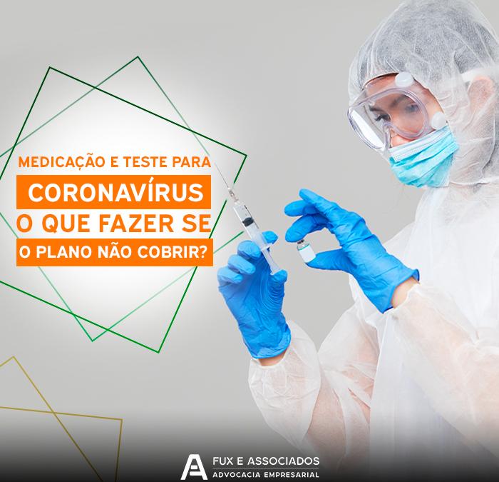 Medicamento experimental, teste para Coronavírus e outras recusas na cobertura da doença: O que fazer se o plano de saúde se negar a cobrir o tratamento?