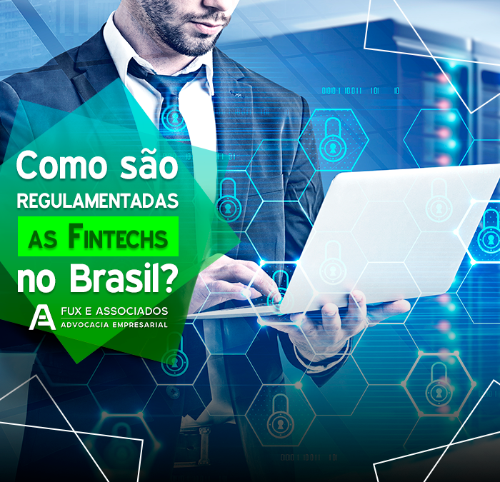 Como são regulamentadas as Fintechs no Brasil?