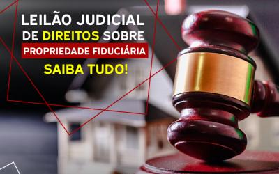 Leilão judicial de direitos sobre propriedade fiduciária : Tudo que você precisa saber