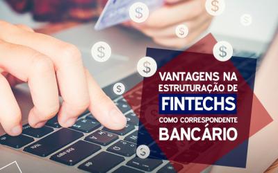 Vantagens na estruturação de fintech como correspondente bancário