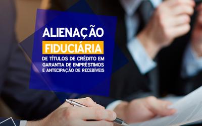 Alienação fiduciária de títulos de crédito em garantia de empréstimos e antecipação de recebíveis