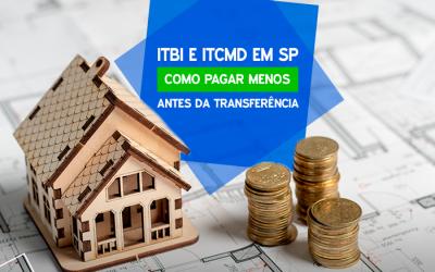 ITBI e ITCMD em São Paulo. Como pagar menos antes da transferência?