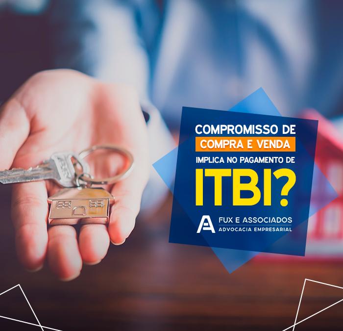 Compromisso de compra e venda implica no pagamento de ITBI?