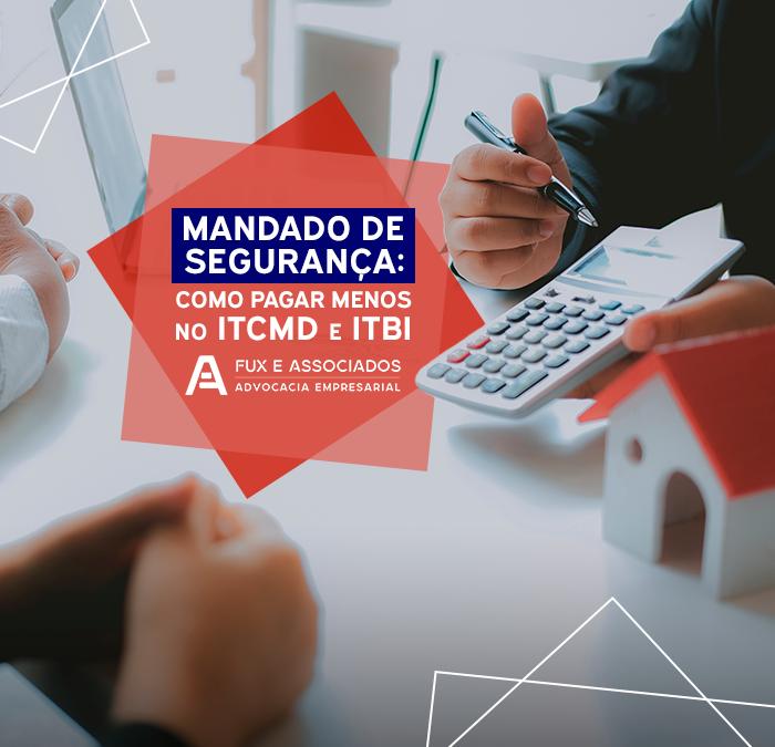 Mandado de Segurança: Como pagar menos no ITCMD e ITBI